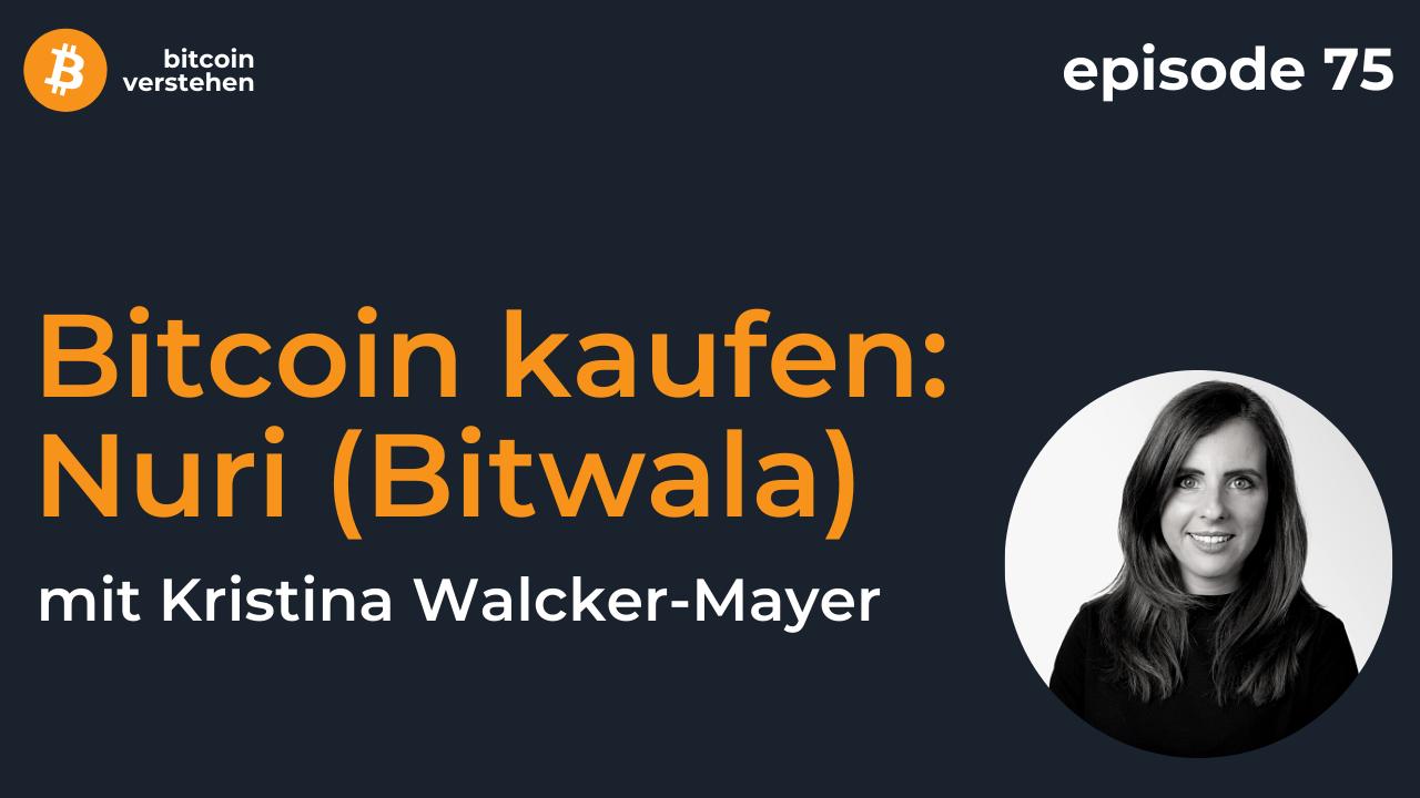 Episode 75 – Bitcoin kaufen: Nuri (Bitwala) mit Kristina Walcker-Mayer